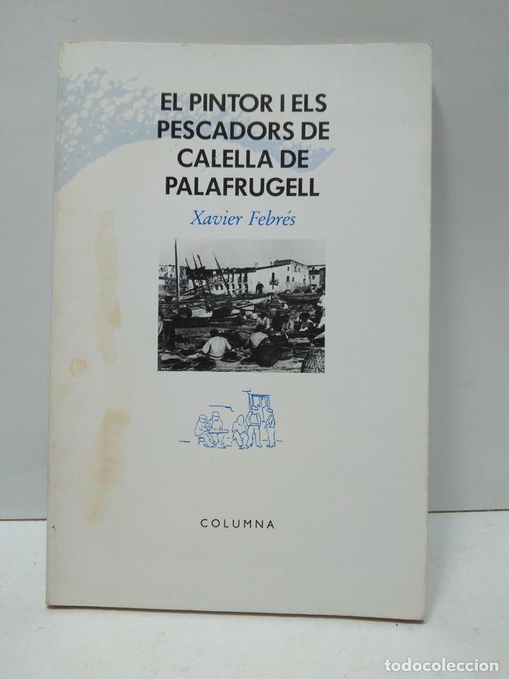 LIBRO - EL PINTOR I ELS PESCADORS DE LA CALELLA DE PALAFRUGELL / N-8252 (Libros Antiguos, Raros y Curiosos - Bellas artes, ocio y coleccionismo - Otros)