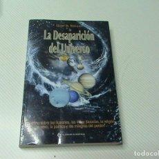 Libros antiguos: LA DESAPARICIÓN DEL UNIVERSO (AUTOR: GARY R. RENARD). Lote 269139758