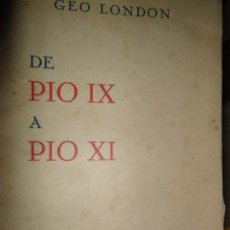 Libros antiguos: DE PÍO IX A PÍO XI, GEO LONDON, ED. AURA. Lote 145833726