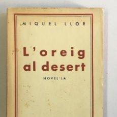 Libros antiguos: L'OREIG AL DESERT. NOVEL·LA. - LLOR, MIQUEL.. Lote 123209190
