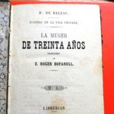 Libros antiguos: LA MUJER- LA MUGER DE TREINTA AÑOS. ESCENAS DE LA VIDA PRIVADA, POR HONORÉ DE BALZAC. AÑO 1876.. Lote 146147454