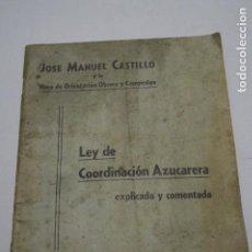 Libros antiguos: LEY DE COORDINACIÓN AZUCARERA. JOSE MANUEL CASTILLO. 1938. Lote 146200374