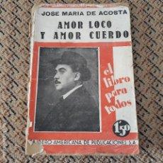 Libros antiguos: LOS GRANDES AUTORES CONTEMPORANEOS, JOSE MARIA DE ACOSTA, AMOR LOCO Y AMOR CUERDO. Lote 146200726