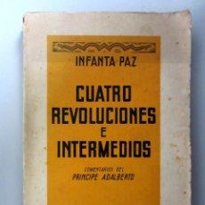 Libros antiguos: CUATRO REVOLUCIONES E INTERMEDIOS. INFANTA PAZ. ESPASA-CALPE 1935. 340 PÁGS. ILUSTRADO. Lote 146227026