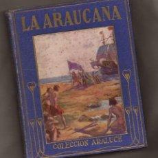 Libros antiguos: LA ARAUCANA. POEMA ÉPICO DE ALONSO ERCILLA ZUÑIGA – M. LUZ MORALES – ALBERT – ED. ARALUCE, 1914. Lote 146301102