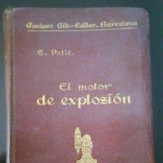 Libros antiguos: EL MOTOR DE EXPLOSIÓN - 1925 - ESCRITO POR E. PETIT. EDITORIAL GUSTAVO GILI.. Lote 146409546