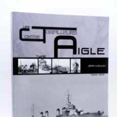 Libros antiguos: LES CONTRE TORPILLEURS AIGLE 1929 - 1956 (JEAN MOULIN) MARINES EDITIONS, 2012. OFRT ANTES 39E. Lote 194988906