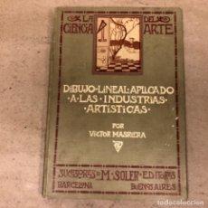 Libros antiguos: DIBUJO LINEAL APLICADO A LAS INDUSTRIAS ARTÍSTICAS POR VICTOR MASRIERA. SUCESORES DE M. SOLER EDITOR. Lote 146552194