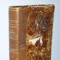 Libros antiguos: LE PEROU. TABLEAU DESCRIPTIF, HISTORIQUE ET ANALYTIQUE DES ÊTRES ET DES CHOSES DE CE PAYS . Lote 146599494