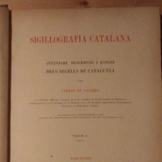 Libros antiguos: 1922 SIGILLOGRAFÍA CATALANA VOLUM II (2) TEXT. ESTUDI DEL SEGELLS DE CATALUNYA. FERRAN DE SAGARRA. Lote 146758106