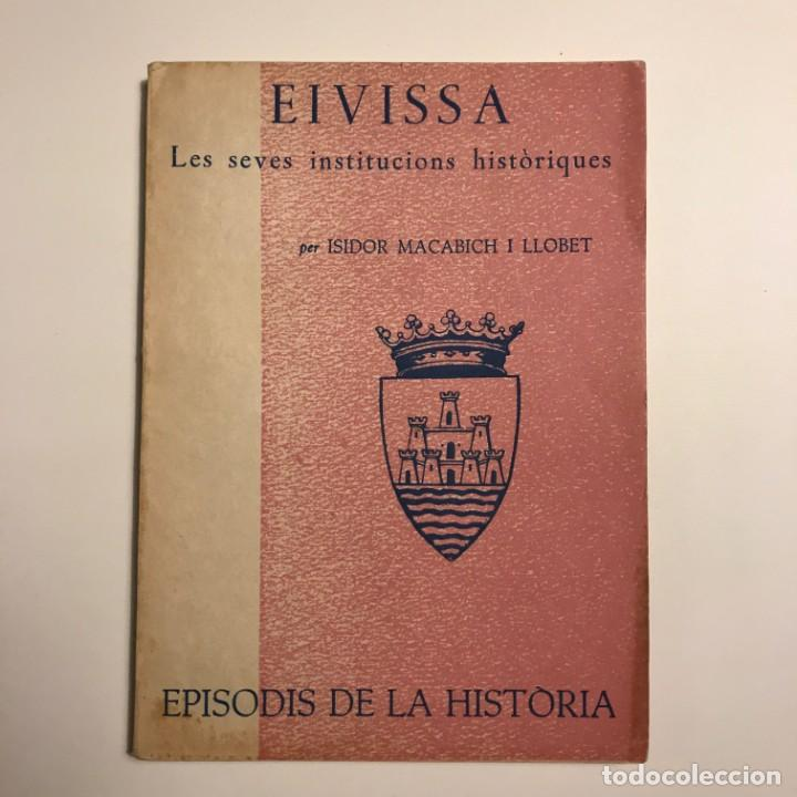 EIVISSA. LES SEVES INSTITUCIONS HISTÒRIQUES. EPISODIS DE LA HISTÒRIA. ED. DALMAU 1964 (Libros Antiguos, Raros y Curiosos - Historia - Otros)