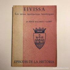 Libros antiguos: EIVISSA. LES SEVES INSTITUCIONS HISTÒRIQUES. EPISODIS DE LA HISTÒRIA. ED. DALMAU 1964. Lote 146833318