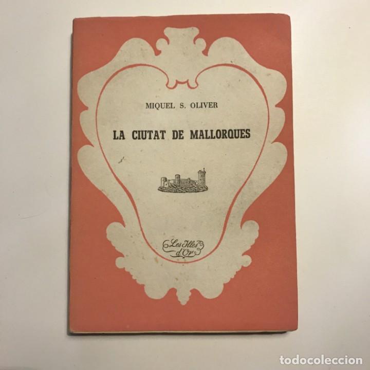 LA CIUTAT DE MALLORQUES. MIQUEL S. OLIVER (Libros Antiguos, Raros y Curiosos - Literatura - Otros)