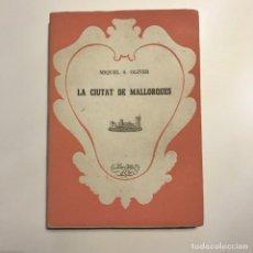 Libros antiguos: LA CIUTAT DE MALLORQUES. MIQUEL S. OLIVER. Lote 146931014