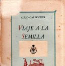 Libros antiguos: VIAJE A LA SEMILLA. ALEJO CAPENTIER. LA HABANA, 1944. ÚCAR, GARCÍA Y CÍA. LA HABANA.. Lote 146988630