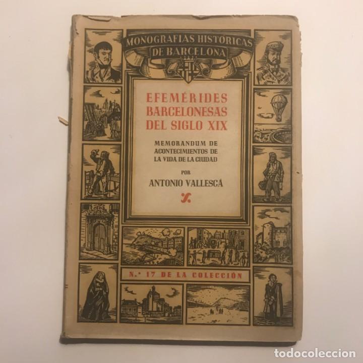 EFEMÉRIDES BARCELONESAS DEL SIGLO XIX - ANTONIO VALLESCÁ - EDICIONES LIBRERÍA MILLA. AUTÓGRAFO AUTOR (Libros Antiguos, Raros y Curiosos - Historia - Otros)