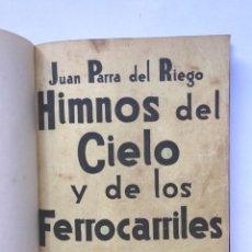 Libros antiguos: JUAN PARRA DEL RIEGO - HIMNOS DEL CIELO Y DE LOS FERROCARRILES - 1925 1º EDICION. Lote 147110214