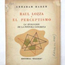 Libros antiguos: ABRAHAM HABER - RAÚL LOZZA Y EL PERCEPTISMO LA EVOLUCIÓN DE LA PINTURA CONCRETA. Lote 147110930