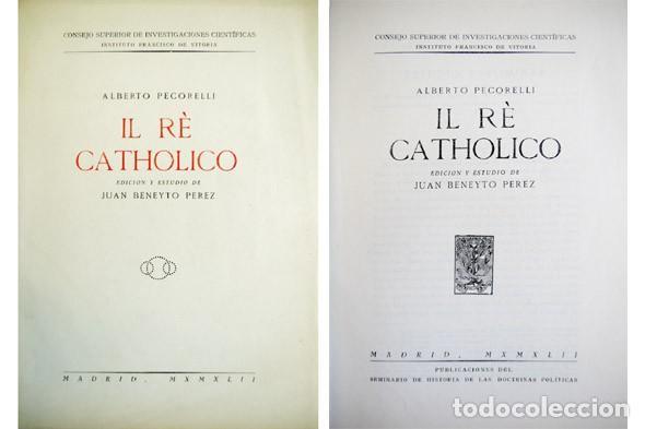 PECORELLI, ALBERTO. IL RÈ CATHOLICO [1620]. 1942 «SEMINARIO DE ESTUDIOS DE LAS DOCTRINAS POLÍTICAS» (Libros Antiguos, Raros y Curiosos - Pensamiento - Otros)