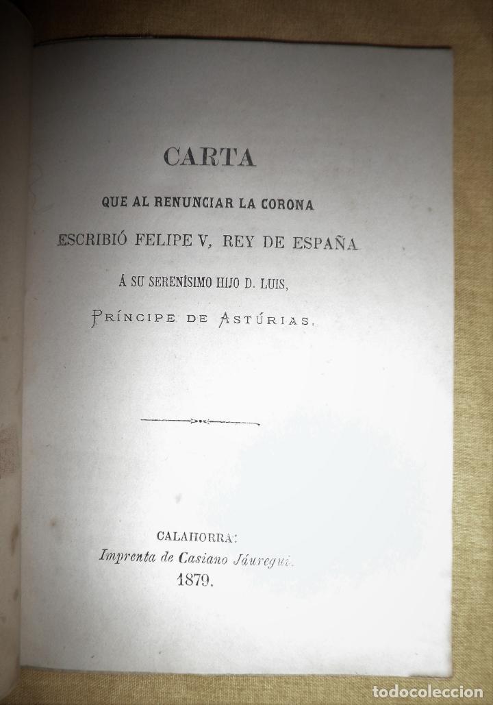 Libros antiguos: CARTA DE RENUNCIA A LA CORONA DE FELIPE V - CALAHORRA AÑO 1879 - MUY RARO. - Foto 3 - 147363558