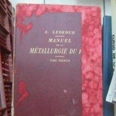 Libros antiguos: LIBRO MANUEL DE LA MÉTALLURGIE DU FER TOMO I A. LEDEBUR 1895 FRANCES L-809-1036. Lote 147370838