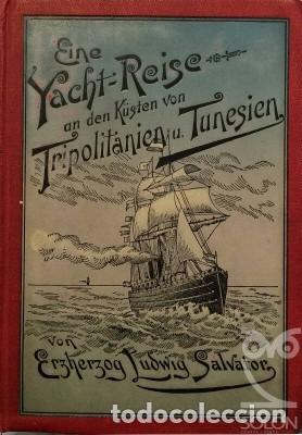 EINE YACHT-REISE AN DEN KÜSTEN VON TRIPOLITANIEN UND TUNESIEN - ERZHERZOG LUDWIG SALVADOR (Libros Antiguos, Raros y Curiosos - Otros Idiomas)