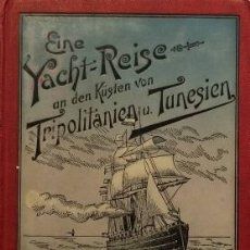 Libros antiguos: EINE YACHT-REISE AN DEN KÜSTEN VON TRIPOLITANIEN UND TUNESIEN - ERZHERZOG LUDWIG SALVADOR. Lote 147487666