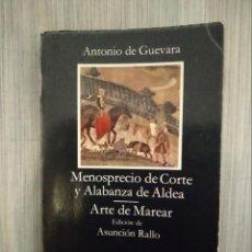 Libros antiguos: MENOSPRECIO DE CORTE Y ALABANZA DE ALDEA - ANTONIO DE GUEVARA - EDITORIAL CÁTEDRA - 368 PÁGINAS.. Lote 147527286