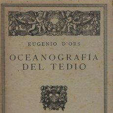 Libros antiguos: EUGENIO D'ORS, OCEANOGRAFÍA DEL TEDIO. ED. CALPE 1921. 1ª EDICIÓN. Lote 137903486
