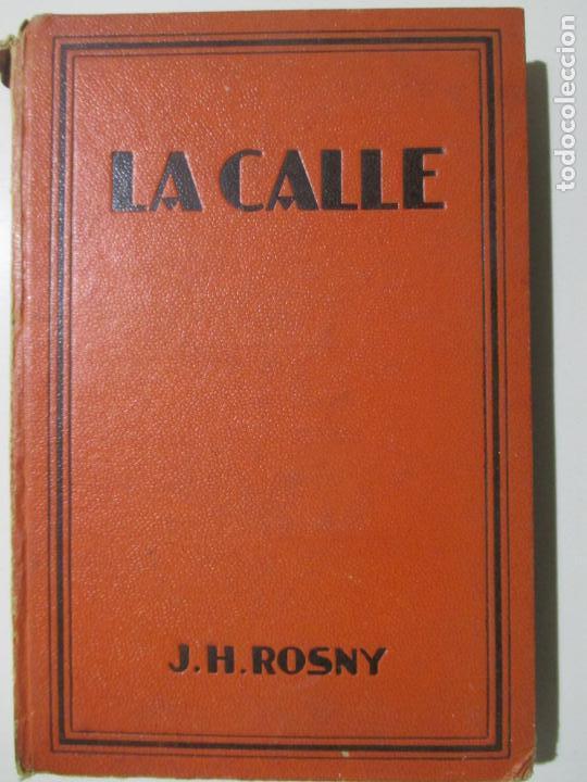 LA CALLE. J. H. ROSNY. TRADUCCIÓN DE AUGUSTO RIERA. 1928. PRIMERA EDICIÓN. (Libros Antiguos, Raros y Curiosos - Literatura - Otros)