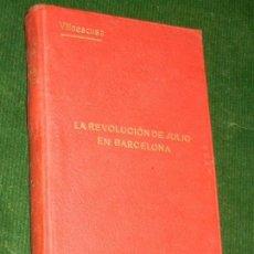 Libros antiguos: LA REVOLUCIÓN DE JULIO EN BARCELONA: HECHOS, CAUSAS Y REMEDIOS, DE MODESTO VILLAESCUSA, 1909. Lote 147751802