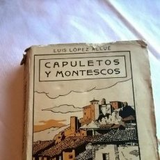 Libros antiguos: CAPULETOS Y MONTESCOS, LUIS LÓPEZ ALLUÉ. ZARAGOZA 1915. 2ª EDICIÓN. . Lote 147768790