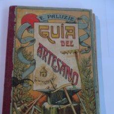 Libros antiguos: ANTIGUO LIBRO , GUIA DEL ARTESANO, POR ESTEBAN PALUZIE Y CANTALOZELLA 1933, VER FOTOS. Lote 147884714
