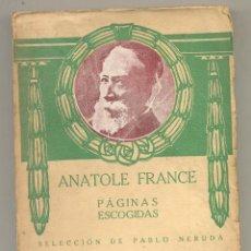 Libros antiguos: ANATOLE FRANCE - PAGINAS ESCOGIDAS - SELECCION DE PABLO NERUDA 1924 CHILE. Lote 147925506