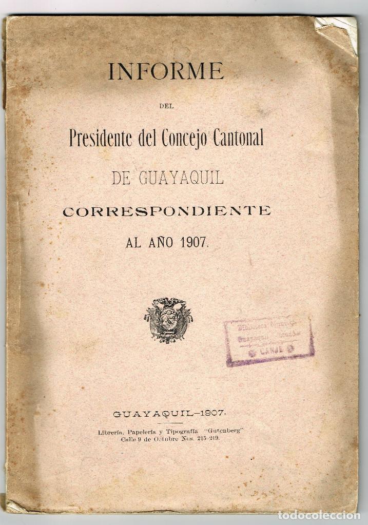 INFORME DEL PRESIDENTE DEL CONCEJO CANTONAL DE GUAYAQUIL 1907 ECUADOR (Libros Antiguos, Raros y Curiosos - Historia - Otros)
