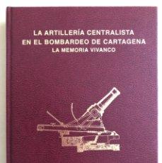Libros antiguos: CARTAGENA- CANTON- LA ARTILLERIA CENTRALISTA EN EL BOMBARDEO DE CARTAGENA- 2.001. Lote 148309086