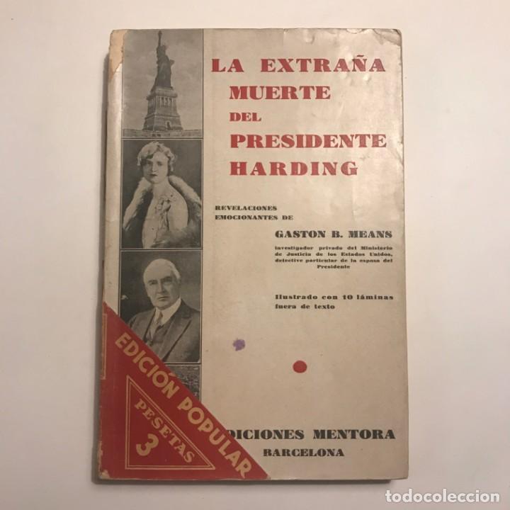 LA EXTRAÑA MUERTE DEL PRESIDENTE HARDING. GASTON B. MEANS.1931.ED. MENTORA. PRIMERA EDICIÓN (Libros Antiguos, Raros y Curiosos - Historia - Otros)