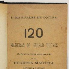 Libros antiguos: 120 MANERAS DE GUISAR HUEVOS. CÉLEBRES RECETAS CULINARIAS. - MARTELL, DUQUESA.. Lote 148450706