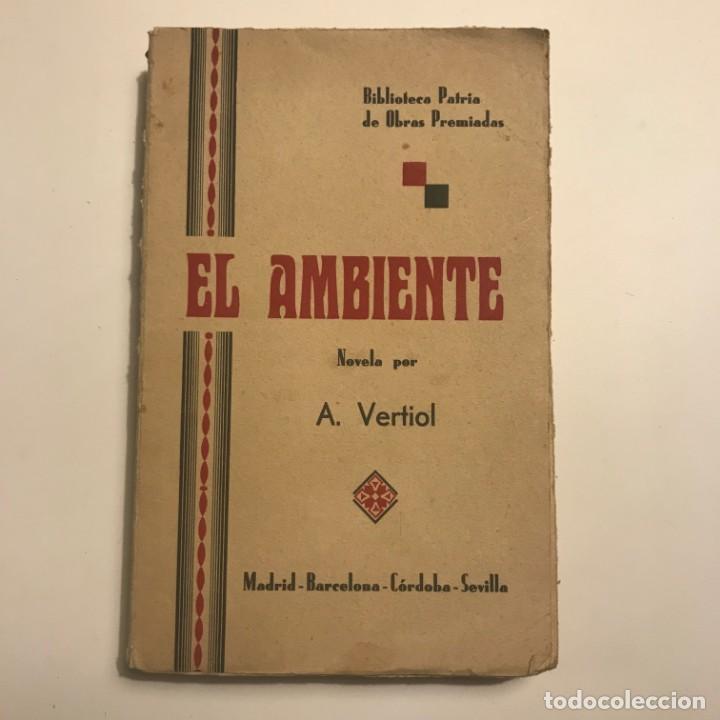 EL AMBIENTE. A. VERTIOL. BIBLIOTECA PATRIA DE OBRAS PREMIADAS. TOMO 309 (Libros antiguos (hasta 1936), raros y curiosos - Literatura - Narrativa - Otros)