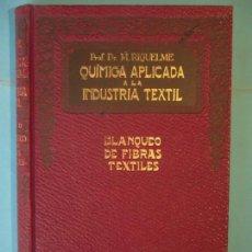 Libros antiguos: QUIMICA APLICADA A LA INDUSTRIA TEXTIL II - BLANQUEO DE FIBRAS TEXTILES - M. RIQUELME - 1930, 1ª ED. Lote 148479462