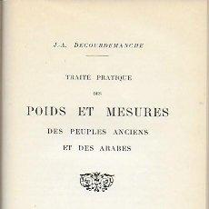 Libros antiguos: TRAITÉ PRACTIQUE DES POIDS ET MESURES DES PEUPLES ANCIENS ET DES ARABES / J.A. DECOURDEMANCHE.. Lote 148487850
