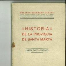 Libros antiguos: HISTORIA DE LA PROVINCIA DE SANTA MARTA. ERNESTO RESTREPO TIRADO. Lote 148518746