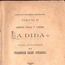 Libros antiguos: JOSEPH FELIU Y CODINA : LA DIDA (SELECTA CATALANA, 1897) PRÓLECH DE PITARRA. Lote 148548234