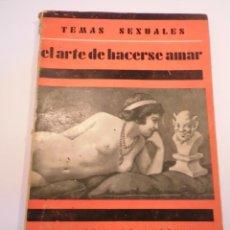 Libros antiguos: TEMAS SEXUALES NUM 10 - EL ARTE DE HACERSE AMAR - MARTIN DE LUCENAY - 1933. Lote 148579470