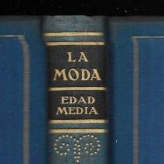 Libros antiguos: MODA, LA. HISTORIA DEL TRAJE EN EUROPA.TOMO I EDAD MEDIA MAX VON BOEHN 1928. Lote 148579854