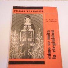 Libros antiguos: TEMAS SEXUALES NUM 4 - COMO SE IMITA LA VIRGINIDAD - MARTIN DE LUCENAY - 1933. Lote 148580310