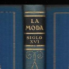 Libros antiguos: MODA, LA. HISTORIA DEL TRAJE EN EUROPA.TOMO II SIGLO XVI MAX VON BOEHN 1928. Lote 148580342