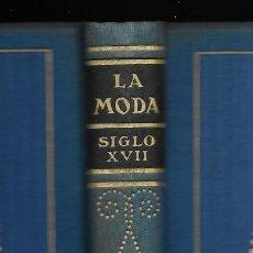 Libros antiguos: MODA, LA. HISTORIA DEL TRAJE EN EUROPA.TOMO III SIGLO XVII MAX VON BOEHN 1928. Lote 148580662