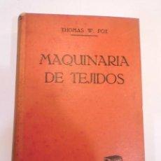 Libros antiguos: MAQUINARIA DE TEJIDOS - THOMAS W. FOX - 1930. Lote 148679206