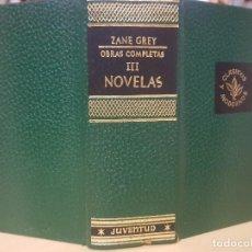 Libros antiguos: ZANE GREY -OBRAS COMPLETAS - TOMO 3 - NOVELAS - 3ª EDICIÓN - ED. JUVENTUD - AÑO 1959. Lote 148700274